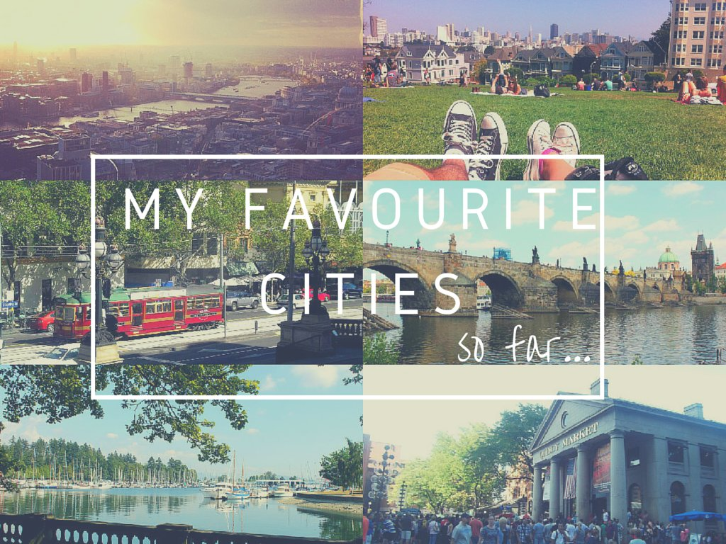 My Favourite Cities of All Time (So Far…)